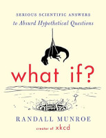 What If?: Serious Scientific Answers To Absurd..