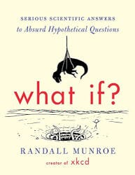 What If?: Serious Scientific Answers To..