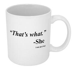 That's What She Said Coffee Mug