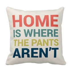 Home Is Where the Pants Aren't Pillow