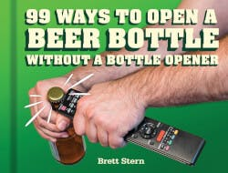 99 Ways To Open A Beer Bottle Without A..