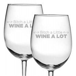 Bitch a Little Wine a Lot Wine Glasses